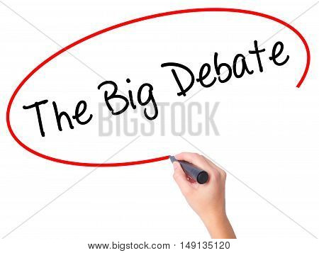 Women Hand Writing The Big Debate With Black Marker On Visual Screen