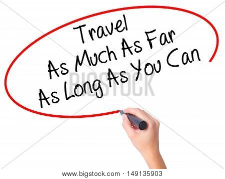 Women Hand Writing Travel As Much As Far As Long As You Can  With Black Marker On Visual Screen