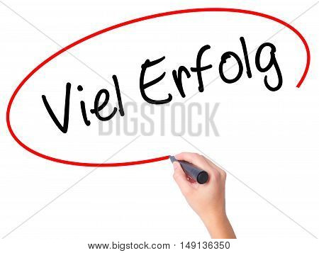 Women Hand Writing Viel Erfolg (much Success In German) With Black Marker On Visual Screen