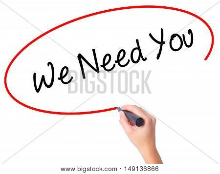 Women Hand Writing We Need You With Black Marker On Visual Screen