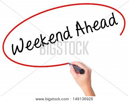 Women Hand Writing Weekend Ahead With Black Marker On Visual Screen