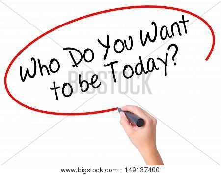 Women Hand Writing Who Do You Want To Be Today? With Black Marker On Visual Screen.