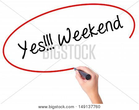Women Hand Writing Yes!!! Weekend With Black Marker On Visual Screen