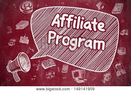 Business Concept. Loudspeaker with Text Affiliate Program. Cartoon Illustration on Red Chalkboard. Affiliate Program on Speech Bubble. Doodle Illustration of Yelling Megaphone. Advertising Concept.
