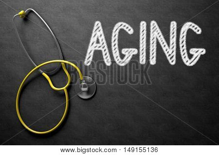Medical Concept: Aging Handwritten on Black Chalkboard. Medical Concept - Aging Handwritten on Black Chalkboard. Top View Composition with Chalkboard and Yellow Stethoscope. 3D Rendering.