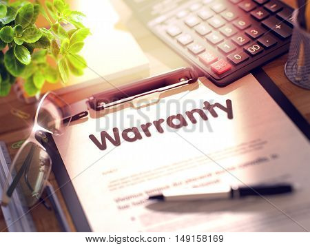 Warranty on Clipboard with Sheet of Paper on Wooden Office Table with Business and Office Supplies Around. 3d Rendering. Blurred and Toned Image.