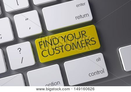 Find Your Customers Concept Computer Keyboard with Find Your Customers on Yellow Enter Key Background, Selected Focus. 3D.