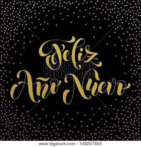 Feliz Ano Nuevo gold glitter modern lettering for Spanish Happy New Year greeting holiday card. Vector hand drawn festive text for banner, poster, invitation on black background.