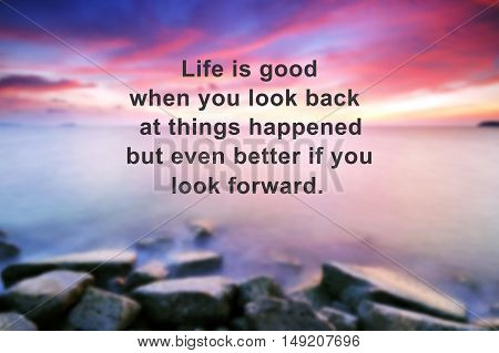 Inspirational new year quote with phrase - life is good when you look back at things happened but even better if you look forward.