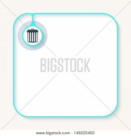 Text box for fill your text and trashcan symbol
