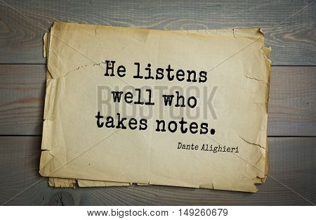 TOP-30. Aphorism by Dante Alighieri - Italian poet, philosopher, theologian, politician.He listens well who takes notes.
