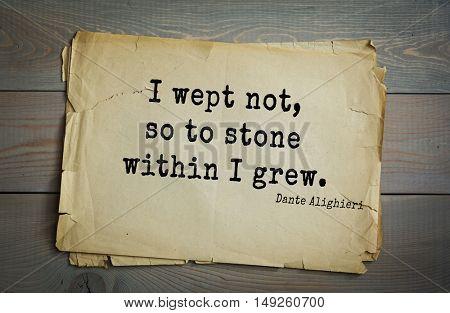 TOP-30. Aphorism by Dante Alighieri - Italian poet, philosopher, theologian, politician.I wept not, so to stone within I grew.