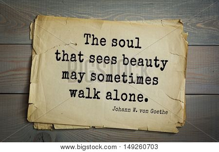 TOP-200. Aphorism by Johann Wolfgang von Goethe - German poet, statesman, philosopher and naturalist.The soul that sees beauty may sometimes walk alone.
