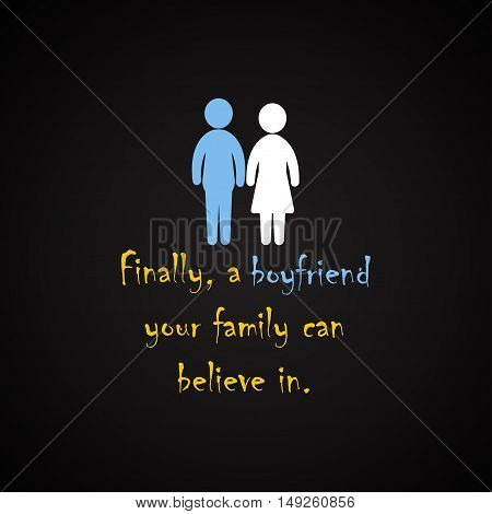 Finally, a boyfriend your family can believe in - funny inscription template