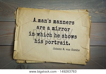 TOP-200. Aphorism by Johann Wolfgang von Goethe - German poet, statesman, philosopher and naturalist.A man's manners are a mirror in which he shows his portrait.