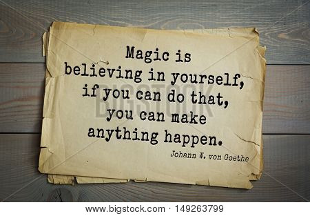 TOP-200. Aphorism by Johann Wolfgang von Goethe - German poet, statesman, philosopher and naturalist.Magic is believing in yourself, if you can do that, you can make anything happen.