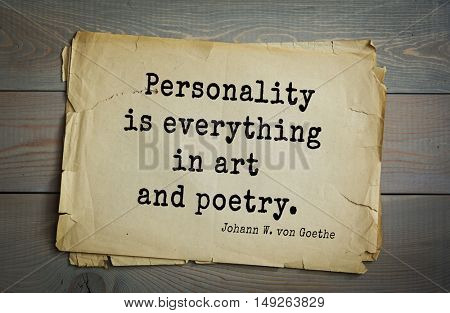 TOP-200. Aphorism by Johann Wolfgang von Goethe - German poet, statesman, philosopher and naturalist.Personality is everything in art and poetry.