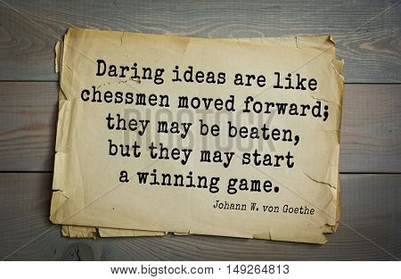 TOP-200 Aphorism by Johann Wolfgang von Goethe - German poet, statesman, philosopher and naturalist Daring ideas are like chessmen moved forward; they may be beaten, but they may start a winning game.