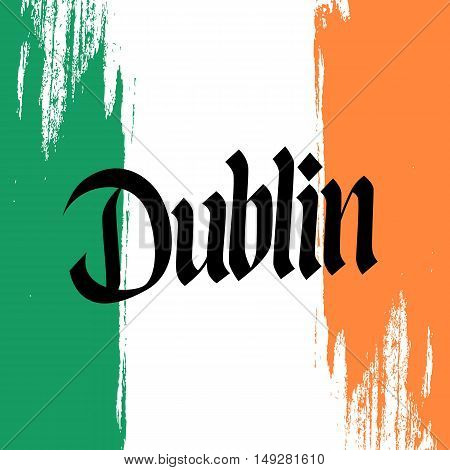 Handwritten inscription Dublin and brush strokes in colors of the national flag of Ireland. Hand drawn lettering. Calligraphic element for your design. Vector illustration.