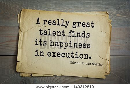 TOP-200. Aphorism by Johann Wolfgang von Goethe - German poet, statesman, philosopher and naturalist.A really great talent finds its happiness in execution.