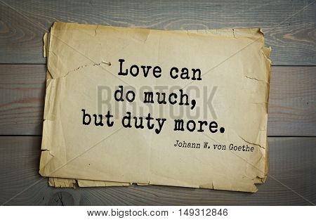 TOP-200. Aphorism by Johann Wolfgang von Goethe - German poet, statesman, philosopher and naturalist.Love can do much, but duty more.