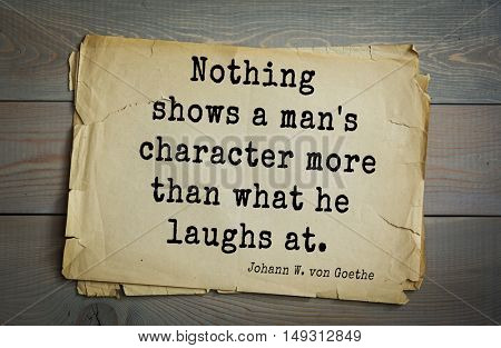 TOP-200. Aphorism by Johann Wolfgang von Goethe - German poet, statesman, philosopher and naturalist.Nothing shows a man's character more than what he laughs at.