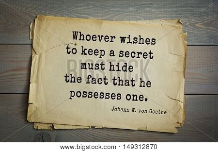 TOP-200. Aphorism by Johann Wolfgang von Goethe - German poet, statesman, philosopher and naturalist.Whoever wishes to keep a secret must hide the fact that he possesses one.