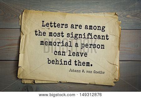TOP-200. Aphorism by Johann Wolfgang von Goethe - German poet, statesman, philosopher and naturalist.Letters are among the most significant memorial a person can leave behind them.