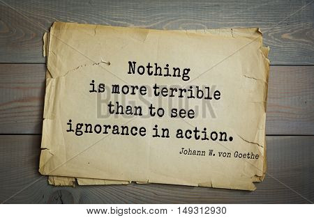 TOP-200. Aphorism by Johann Wolfgang von Goethe - German poet, statesman, philosopher and naturalist.Nothing is more terrible than to see ignorance in action.