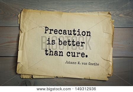 TOP-200. Aphorism by Johann Wolfgang von Goethe - German poet, statesman, philosopher and naturalist.Precaution is better than cure.