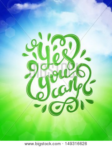 Yes you can poster. Quote Typographical Poster Template, vector illustration. Handmade calligraphy. Inspiratonal quote over cloudly background.