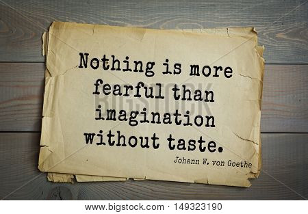 TOP-200. Aphorism by Johann Wolfgang von Goethe - German poet, statesman, philosopher and naturalist.Nothing is more fearful than imagination without taste.