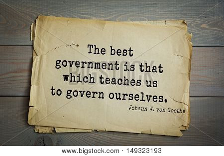 TOP-200. Aphorism by Johann Wolfgang von Goethe - German poet, statesman, philosopher and naturalist.The best government is that which teaches us to govern ourselves.