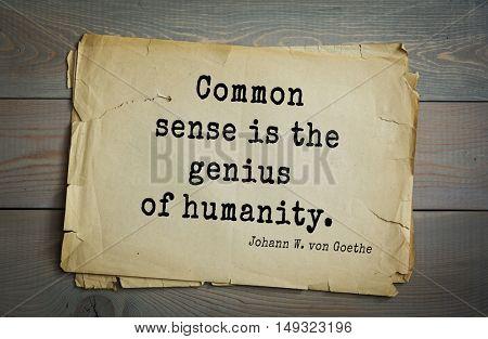 TOP-200. Aphorism by Johann Wolfgang von Goethe - German poet, statesman, philosopher and naturalist.Common sense is the genius of humanity.