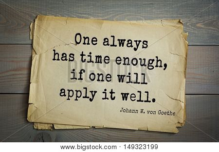 TOP-200. Aphorism by Johann Wolfgang von Goethe - German poet, statesman, philosopher and naturalist. One always has time enough, if one will apply it well.