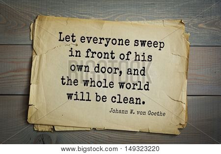 TOP-200. Aphorism by Johann Wolfgang von Goethe - German poet, statesman, philosopher and naturalist.Let everyone sweep in front of his own door, and the whole world will be clean.