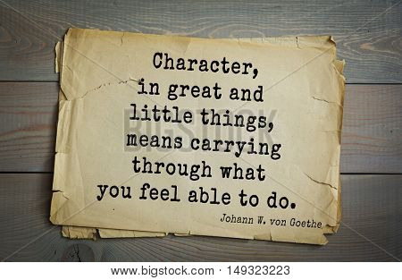 TOP-200. Aphorism by Johann Wolfgang von Goethe - German poet, statesman, philosopher and naturalist.Character, in great and little things, means carrying through what you feel able to do.