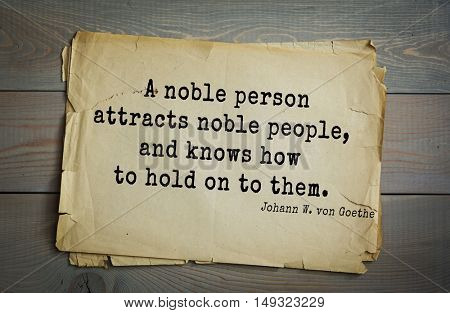 TOP-200. Aphorism by Johann Wolfgang von Goethe - German poet, statesman, philosopher and naturalist. A noble person attracts noble people, and knows how to hold on to them.