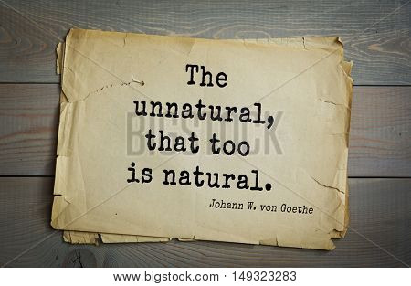 TOP-200. Aphorism by Johann Wolfgang von Goethe - German poet, statesman, philosopher and naturalist.The unnatural, that too is natural.