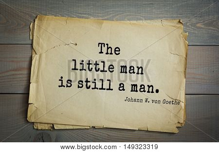 TOP-200. Aphorism by Johann Wolfgang von Goethe - German poet, statesman, philosopher and naturalist.The little man is still a man.