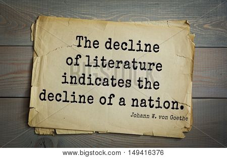 TOP-200. Aphorism by Johann Wolfgang von Goethe - German poet, statesman, philosopher and naturalist.The decline of literature indicates the decline of a nation.