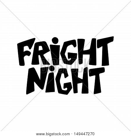 Fright night - Halloween party hand drawn lettering phrase, isolated on the white. Fun brush ink inscription for photo overlays, typography greeting card or t-shirt print, flyer, poster design
