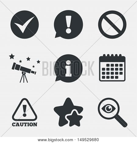 Information icons. Stop prohibition and attention caution signs. Approved check mark symbol. Attention, investigate and stars icons. Telescope and calendar signs. Vector