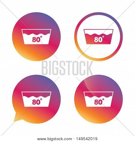 Wash icon. Machine washable at 80 degrees symbol. Gradient buttons with flat icon. Speech bubble sign. Vector