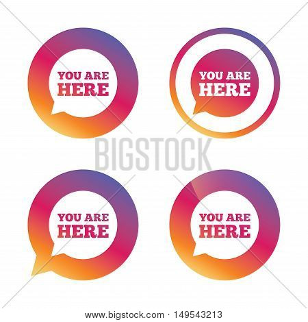 You are here sign icon. Info speech bubble. Map pointer with your location. Gradient buttons with flat icon. Speech bubble sign. Vector