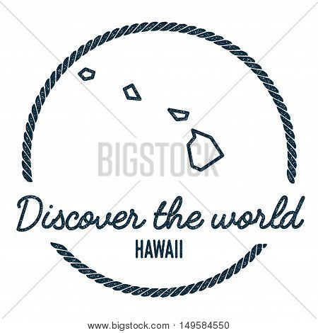 Hawaii Map Outline. Vintage Discover The World Rubber Stamp With Hawaii Map. Hipster Style Nautical
