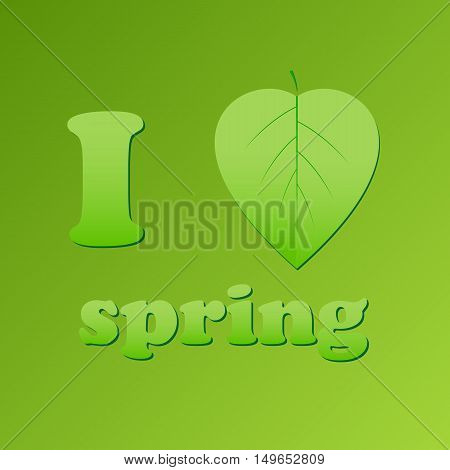 I love spring and leaf in the form of heart. Spring season spring wallpaper spring time spring design spring textspring lettering. Vector illustration on a green background.