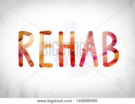 Rehab Concept Watercolor Word Art