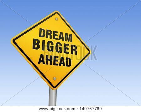 dream bigger ahead road sign 3d concept illustration on sky background