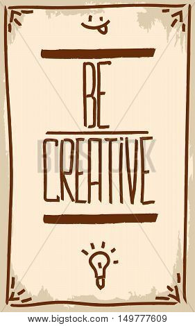 Be creative. Motivation. Text lettering of an inspirational quote. Creative poster.